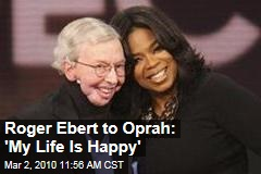 Roger Ebert to Oprah: 'My Life Is Happy'