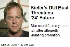 Kiefer's DUI Bust Threatens '24' Future