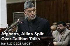 Afghans, Allies Split Over Taliban Talks