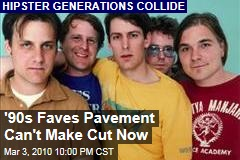 '90s Faves Pavement Can't Make Cut Now