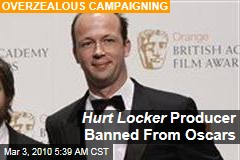 Hurt Locker Producer Banned From Oscars