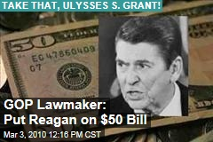 GOP Lawmaker: Put Reagan on $50 Bill