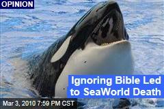 Ignoring Bible Led to SeaWorld Death