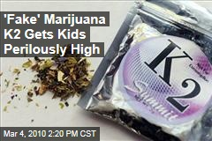 'Fake' Marijuana K2 Gets Kids Perilously High