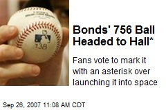 Bonds' 756 Ball Headed to Hall*