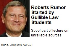 Roberts Rumor Started by Gullible Law Students