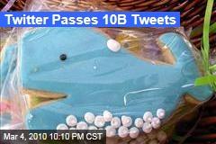 Twitter Passes 10B Tweets