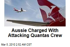 Aussie Charged With Attacking Quantas Crew