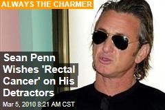 Sean Penn Wishes 'Rectal Cancer' on His Detractors