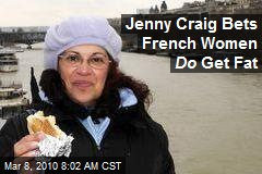 Jenny Craig Bets French Women Do Get Fat