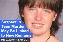 Suspect in Teen Murder May Be Linked to New Remains