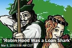 'Robin Hood Was a Loan Shark'