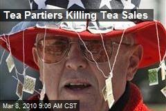 Tea Partiers Killing Tea Sales