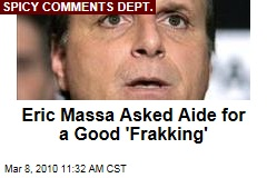 Eric Massa Asked Aide for a Good 'Frakking'
