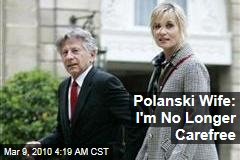 Polanski Wife: I'm No Longer Carefree