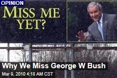 Why We Miss George W Bush