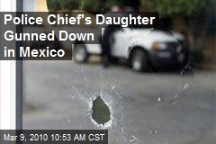 Police Chief's Daughter Gunned Down in Mexico