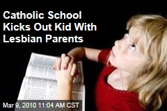 Catholic School Kicks Out Kid With Lesbian Parents