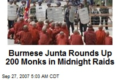 Burmese Junta Rounds Up 200 Monks in Midnight Raids