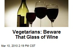 Vegetarians: Beware That Glass of Wine