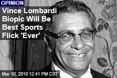 Vince Lombardi Biopic Will Be Best Sports Flick 'Ever'