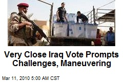 Very Close Iraq Vote Prompts Challenges, Maneuvering