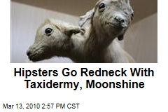 Hipsters Go Redneck With Taxidermy, Moonshine