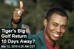 Tiger's Big Golf Return 10 Days Away?