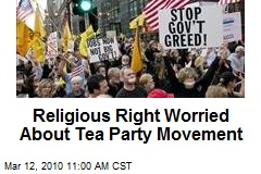 Religious Right Worried About Tea Party Movement
