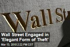Wall Street Engaged in 'Elegant Form of Theft'