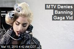 MTV Denies Banning Gaga Vid