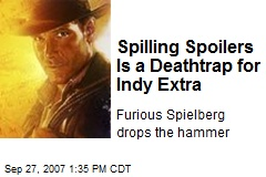 Spilling Spoilers Is a Deathtrap for Indy Extra