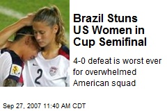 Brazil Stuns US Women in Cup Semifinal