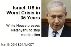 Israel, US in Worst Crisis in 35 Years