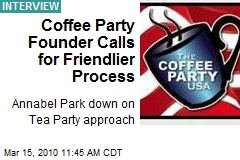 Coffee Party Founder Calls for Friendlier Process