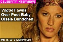 Vogue Fawns Over Post-Baby Gisele Bundchen