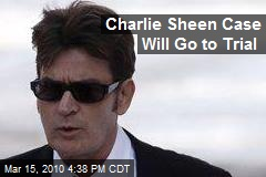 Charlie Sheen Case Will Go to Trial