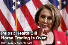 Pelosi: Health Bill Horse Trading Is Over