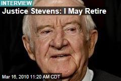 Justice Stevens: I May Retire