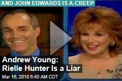 Andrew Young: Rielle Hunter Is a Liar
