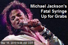 Michael Jackson's Fatal Syringe Up for Grabs
