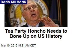 Tea Party Honcho Needs to Bone Up on US History