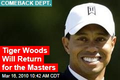 Tiger Woods Will Return for the Masters