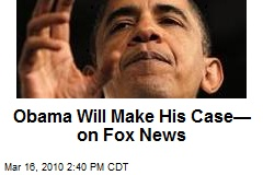 Obama Will Make His Case—on Fox News