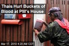 Thais Hurl Buckets of Blood at PM's House