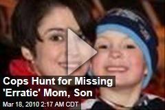 Cops Hunt for Missing 'Erratic' Mom, Son