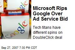 Microsoft Rips Google Over Ad Service Bid