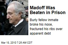 Madoff Was Beaten in Prison