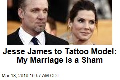 Jesse James to Tattoo Model: My Marriage Is a Sham