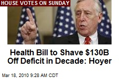 Health Bill to Shave $130B Off Deficit in Decade: Hoyer